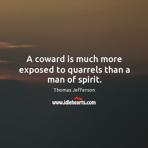 Image, A coward is much more exposed to quarrels than a man of spirit.