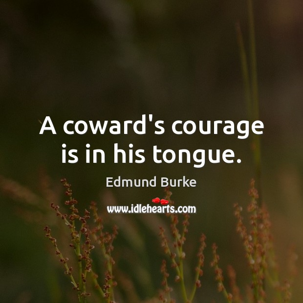 Image, A coward's courage is in his tongue.