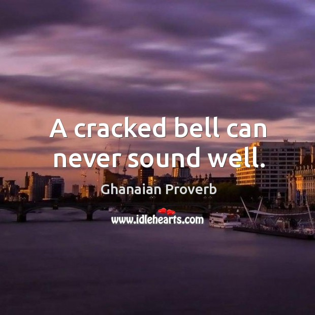 Image, A cracked bell can never sound well.