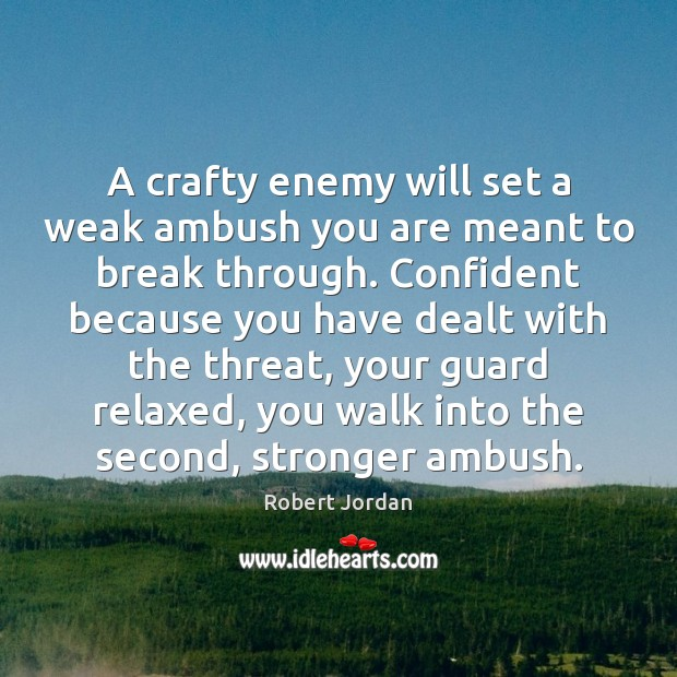 Image, A crafty enemy will set a weak ambush you are meant to