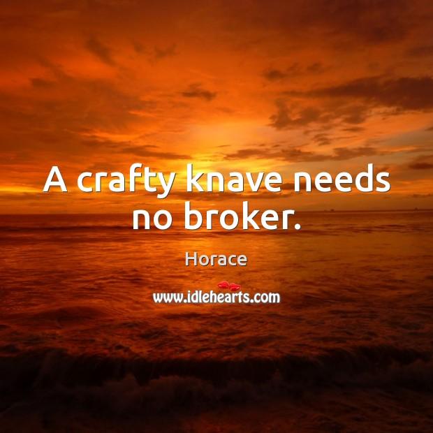 A crafty knave needs no broker. Image