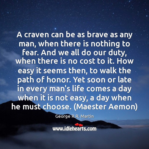 A craven can be as brave as any man, when there is Image