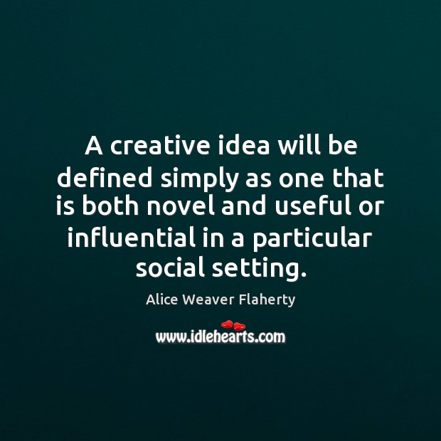 A creative idea will be defined simply as one that is both Image