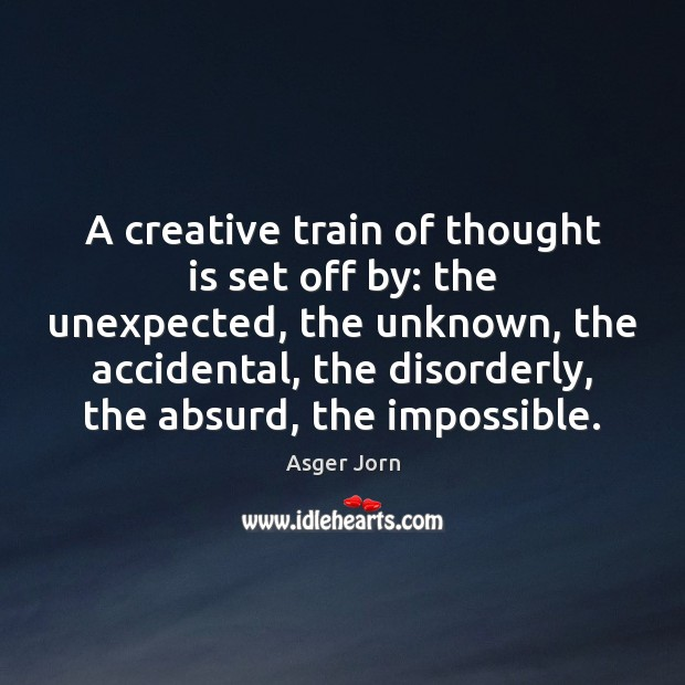 A creative train of thought is set off by: the unexpected, the Image