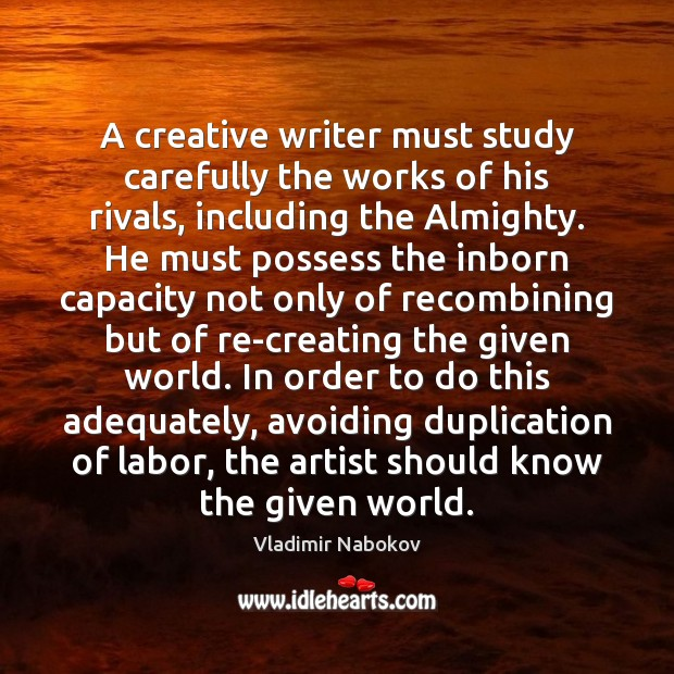 A creative writer must study carefully the works of his rivals, including Image
