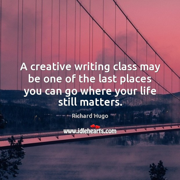 what is creative writing class like Information about the creative writing program for  students not chosen to write a creative thesis may still  apply to as many courses as you like .
