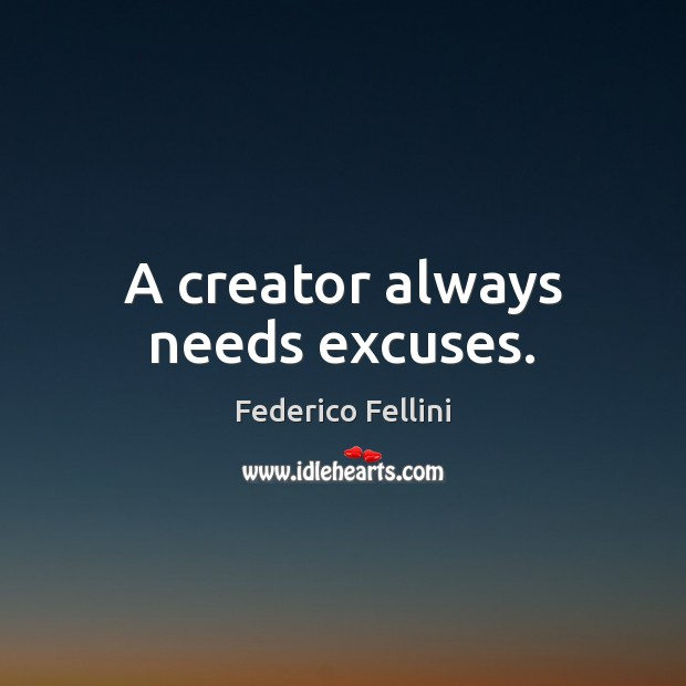 A creator always needs excuses. Image