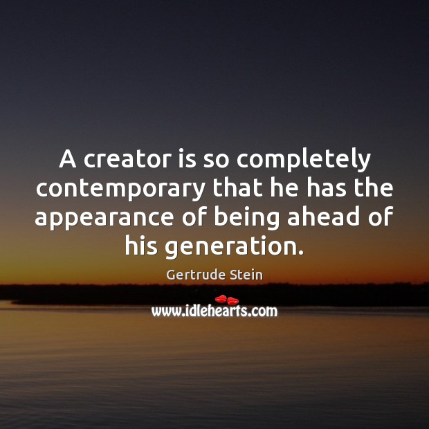 Image, A creator is so completely contemporary that he has the appearance of