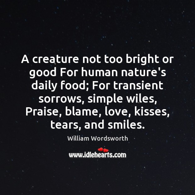 A creature not too bright or good For human nature's daily food; William Wordsworth Picture Quote