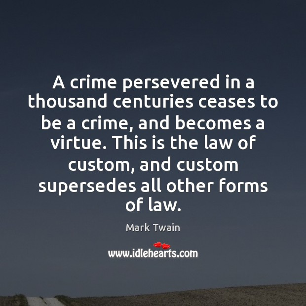 A crime persevered in a thousand centuries ceases to be a crime, Crime Quotes Image