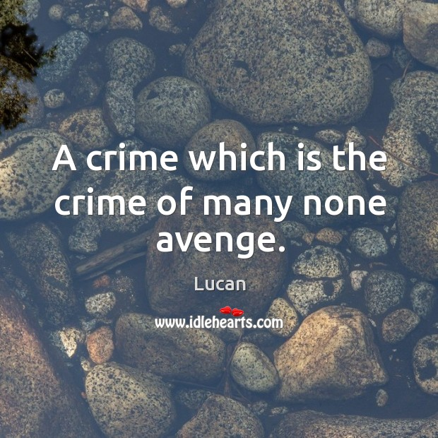A crime which is the crime of many none avenge. Image