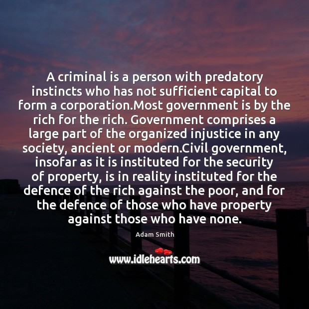 A criminal is a person with predatory instincts who has not sufficient Government Quotes Image