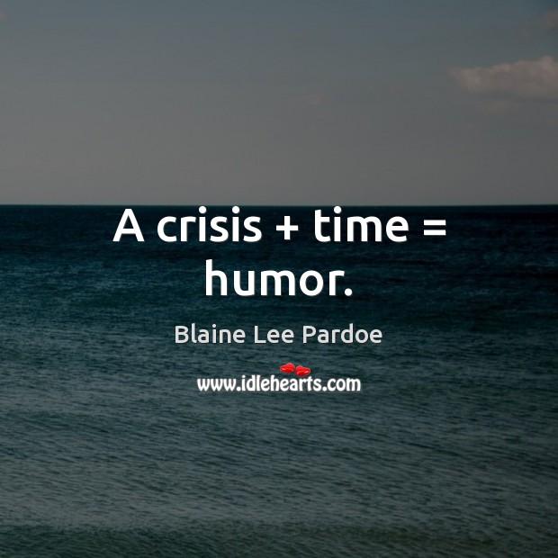 Image, A crisis + time = humor.