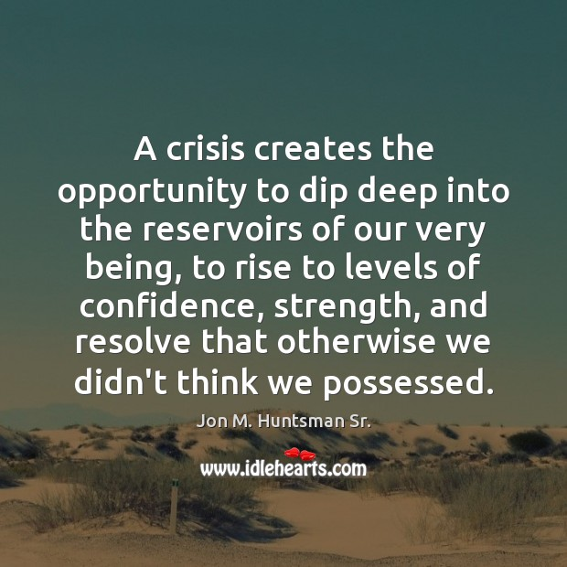 Image, A crisis creates the opportunity to dip deep into the reservoirs of