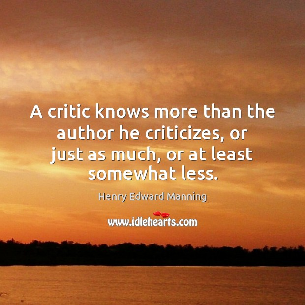 A critic knows more than the author he criticizes, or just as Image