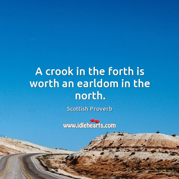 Image, A crook in the forth is worth an earldom in the north.
