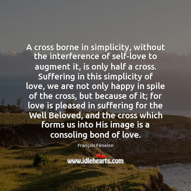 Image, A cross borne in simplicity, without the interference of self-love to augment
