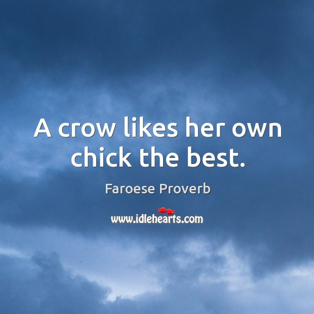 A crow likes her own chick the best. Faroese Proverbs Image