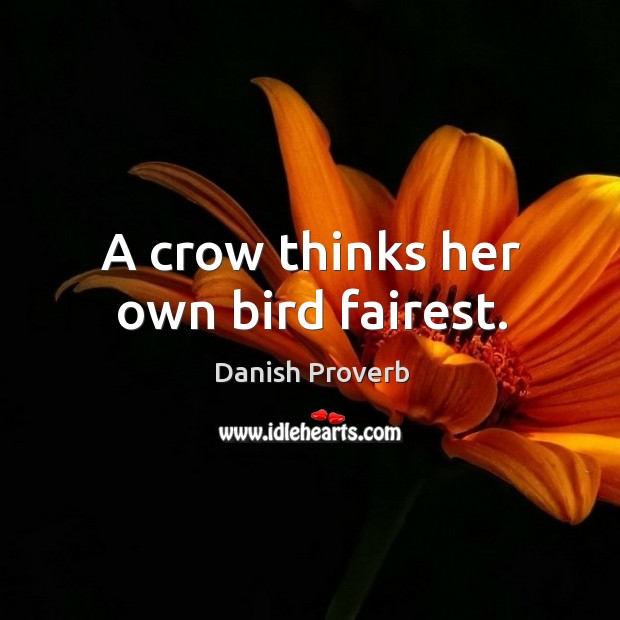 Image, A crow thinks her own bird fairest.