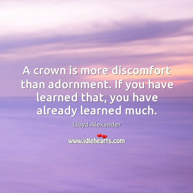A crown is more discomfort than adornment. If you have learned that, Image