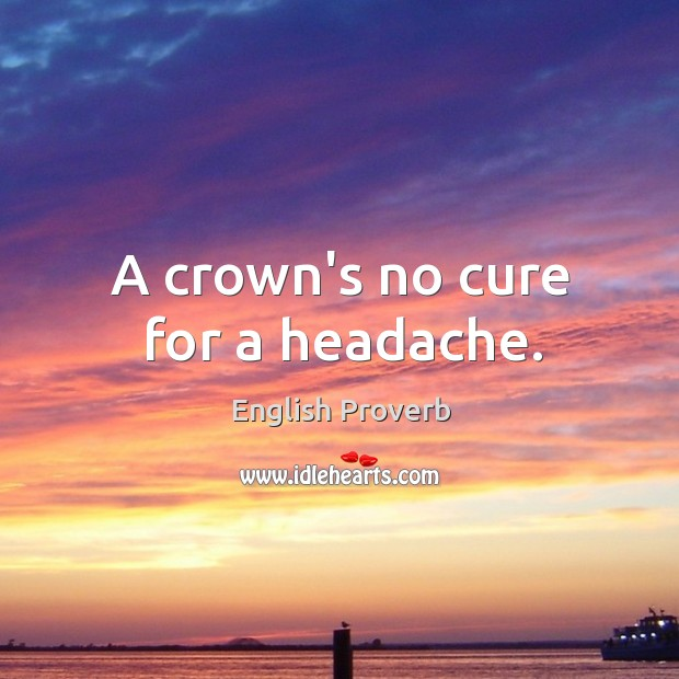 Image, A crown's no cure for a headache.