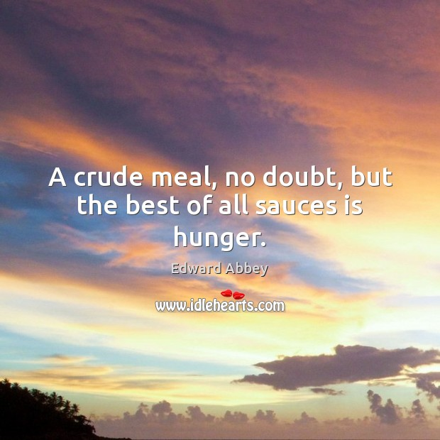 Image, A crude meal, no doubt, but the best of all sauces is hunger.