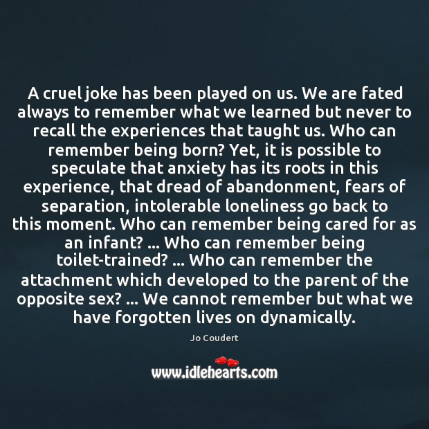 A cruel joke has been played on us. We are fated always Jo Coudert Picture Quote