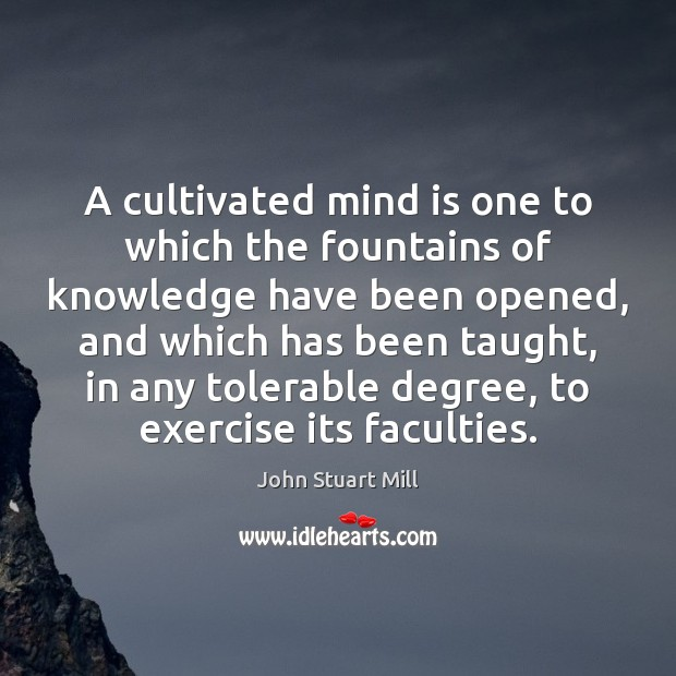 Image, A cultivated mind is one to which the fountains of knowledge have