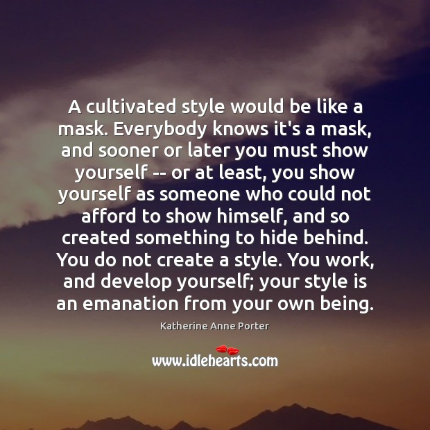 A cultivated style would be like a mask. Everybody knows it's a Image