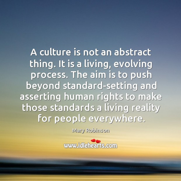 A culture is not an abstract thing. It is a living, evolving Image