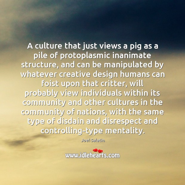 A culture that just views a pig as a pile of protoplasmic Image