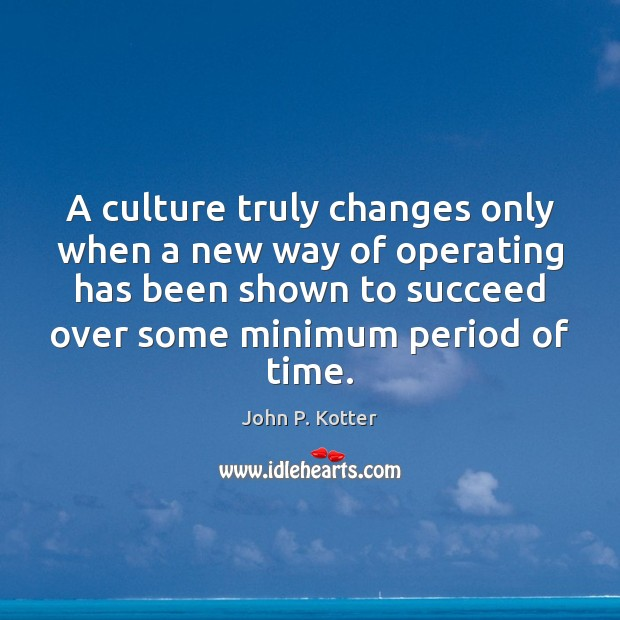 Image, A culture truly changes only when a new way of operating has