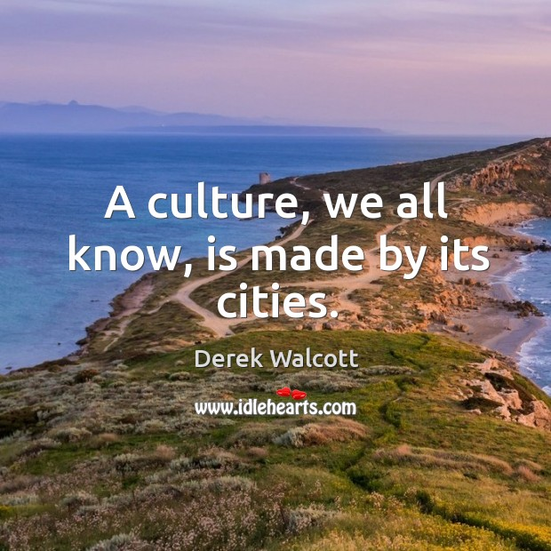 A culture, we all know, is made by its cities. Image