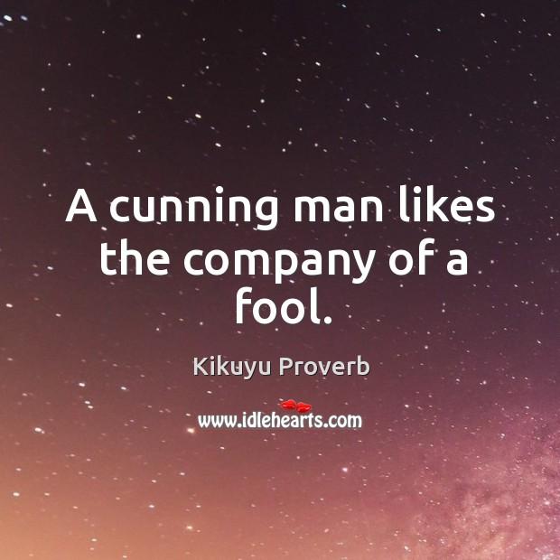 A cunning man likes the company of a fool. Kikuyu Proverbs Image