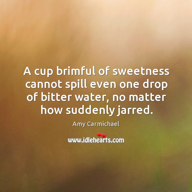 Image, A cup brimful of sweetness cannot spill even one drop of bitter