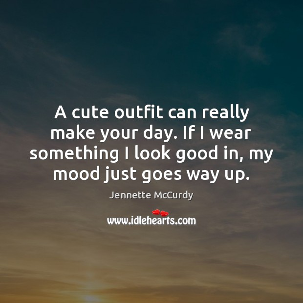 A cute outfit can really make your day. If I wear something Image