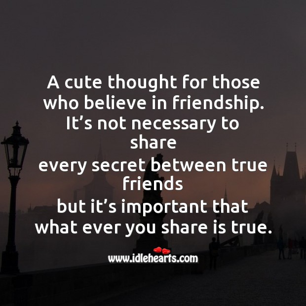 Image, It's not necessary to share every secret between true friends.