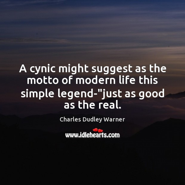 A cynic might suggest as the motto of modern life this simple Charles Dudley Warner Picture Quote