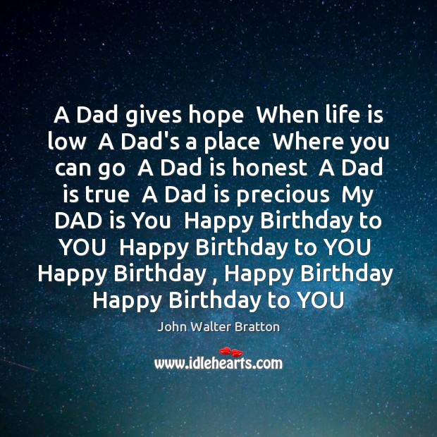 A Dad gives hope  When life is low  A Dad's a place John Walter Bratton Picture Quote