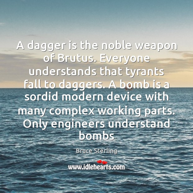 A dagger is the noble weapon of Brutus. Everyone understands that tyrants Bruce Sterling Picture Quote