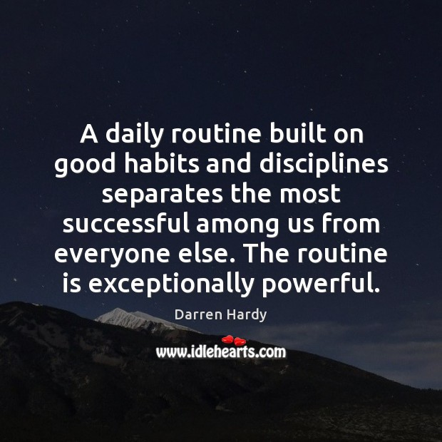 Image, A daily routine built on good habits and disciplines separates the most