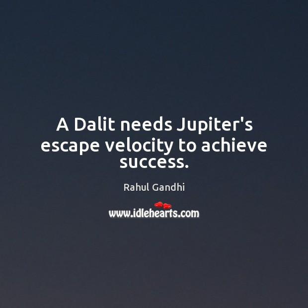 Image, A Dalit needs Jupiter's escape velocity to achieve success.