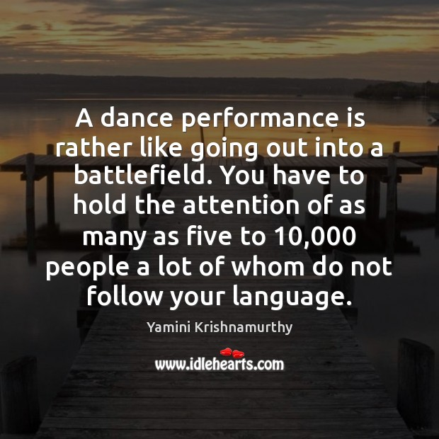 A dance performance is rather like going out into a battlefield. You Performance Quotes Image