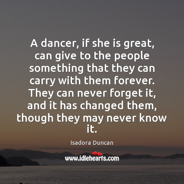 A dancer, if she is great, can give to the people something Image