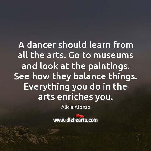Image, A dancer should learn from all the arts. Go to museums and