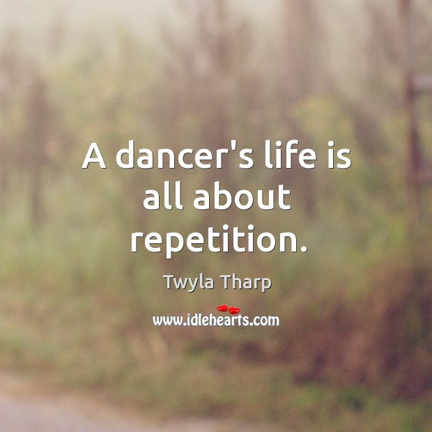 A dancer's life is all about repetition. Image