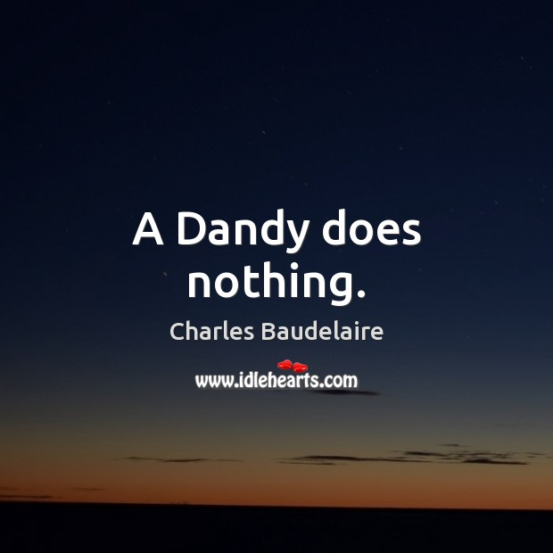 A Dandy does nothing. Image