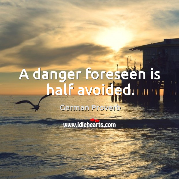 A danger foreseen is half avoided. German Proverbs Image