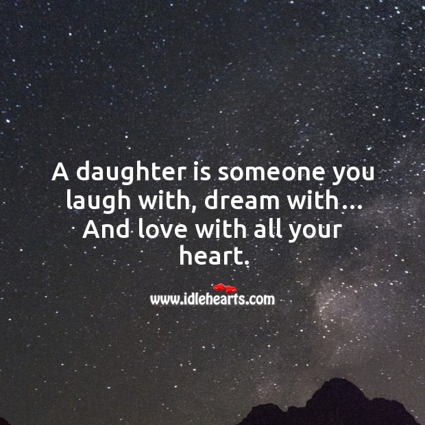 A daughter is someone you laugh with, dream with… and love with all your heart. Image