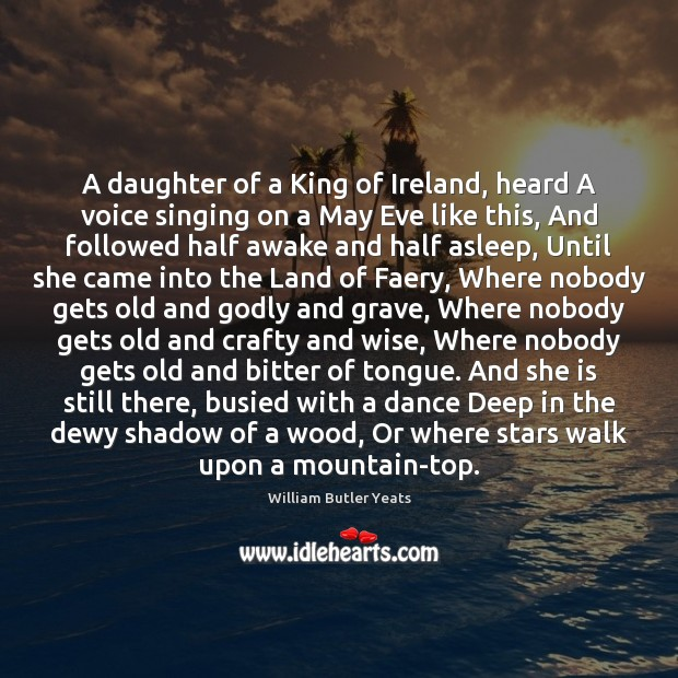 A daughter of a King of Ireland, heard A voice singing on Image